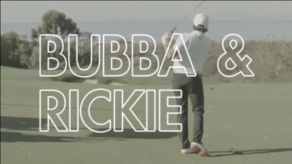 Bubba & Rickie